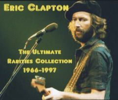 Eric Clapton - The Ultimate Rarities Collection 1966-1997 (4 CD's, SBD)