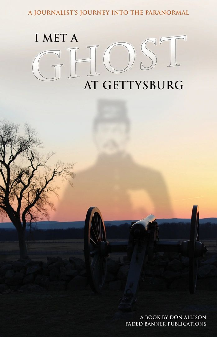 I Met a Ghost at Gettysburg: A Journalist's Journey Into the Paranormal by Don Allison