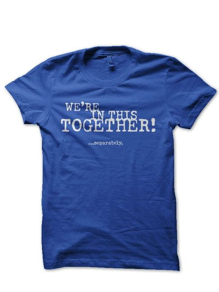 We're In This Together...Separately Tee