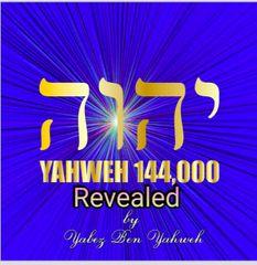 Yahweh 144,000 Revealed by Yabez Ben Yahweh
