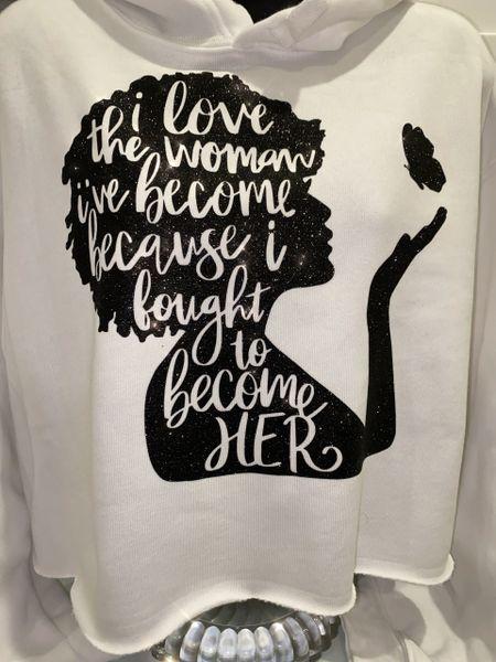I Love The Woman I've Become Custom Shirts