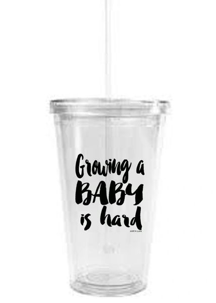 clear tumbler - growing a baby is hard