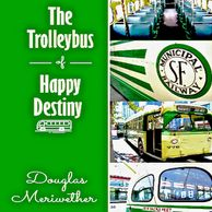 'The Trolleybus of Happy Destiny' in the Dao of Doug series of books about Public Transportation.