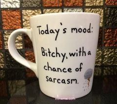 Today's Mood: Bitchy, With a Chance of Sarcasm Mug