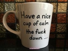 Have a Nice Cup of Calm the F*ck Down Coffee Mug (Printed Version)