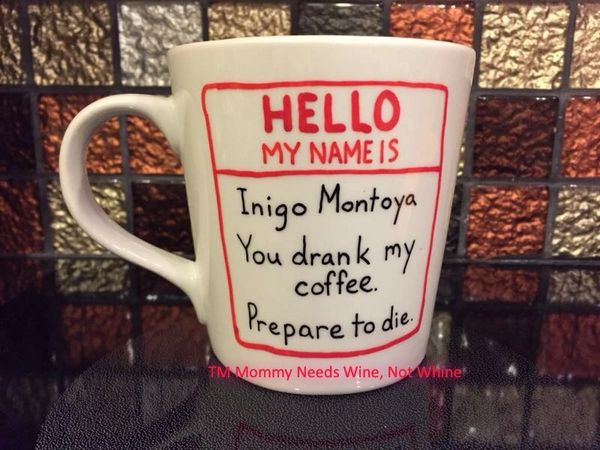 Inigo Montoya You drank my coffee. Prepare to die. (Hand-painted)