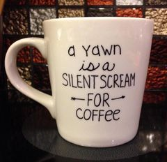 """A Yawn is a Silent Scream For Coffee"" Coffee Mug"