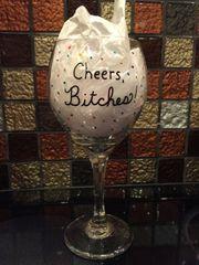 Cheers, Bitches! Wine Glass