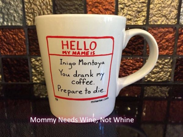 Inigo Montoya You drank my coffee. Prepare to die. (Printed)
