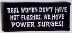 REAL WOMEN DON'T HAVE HOT FLASHES, WE HAVE POWER SURGES!