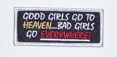 GOOD GIRLS GO TO HEAVEN...BAD GIRLS GO EVERYWHERE!