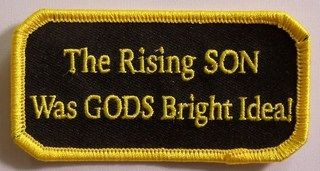 THE RISING SON WAS GODS BRIGHT IDEA!