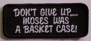 DON'T GIVE UP.... MOSES WAS A BASKET CASE!