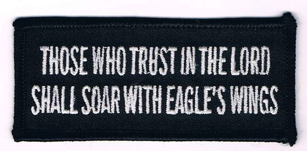 THOSE WHO TRUST IN THE LORD SHALL SOAR WITH EAGLE'S WINGS