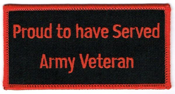 PROUD TO HAVE SERVED ARMY VETERAN