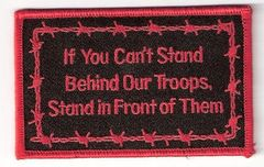 IF YOU CAN'T STAND BEHIND YOUR TROOPS STAND IN FRONT OF THEM W BOBWIRE