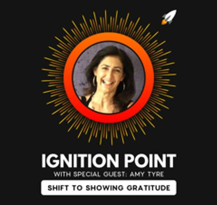 Ignition Point Podcast with Special Guest Amy Tyre: Shift to Showing Gratitude