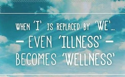 When 'i' is replaced by 'we'... Even 'illness' becomes 'wellness. '