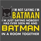 I'm not saying I'm Batman... Tshirt