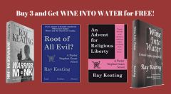 Book of the Month: Buy 3 - WARRIOR MONK, ROOT OF ALL EVIL? and AN ADVENT FOR RELIGIOUS LIBERTY - and Get WINE INTO WATER Free - Signed Set