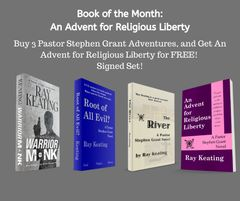 Book of the Month November 2019: Buy 3 - WARRIOR MONK, ROOT OF ALL EVIL?, and THE RIVER - and Get AN ADVENT FOR RELIGIOUS LIBERTY Free - Signed Set