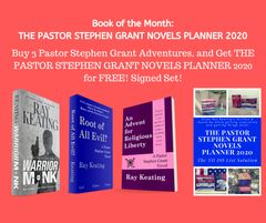 Book of the Month: Buy 3 Pastor Stephen Grant Adventures - WARRIOR MONK, ROOT OF ALL EVIL?, and AN ADVENT FOR RELIGIOUS LIBERTY - and Get THE PASTOR STEPHEN GRANT NOVELS PLANNER 2020 for Free - Signed Set