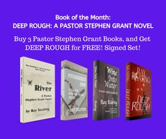 Book of the Month: Buy 3 Pastor Stephen Grant Adventures - THE RIVER, MURDERER'S ROW and WINE INTO WATER - and Get DEEP ROUGH for Free - Signed Set