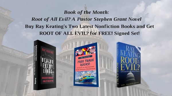 Book of the Month: Buy Ray Keating's Two Latest Nonfiction Books - FREE TRADE ROCKS! and BEHIND ENEMY LINES - and Get ROOT OF ALL EVIL? for FREE!