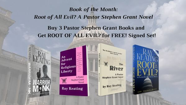 Book of the Month: Buy 3 Pastor Stephen Grant Adventures - WARRIOR MONK, AN ADVENT FOR RELIGIOUS LIBERTY and THE RIVER Get ROOT OF ALL EVIL? for FREE - Signed by the Author!
