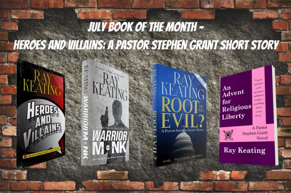 Book of the Month: Buy 3 Pastor Stephen Grant Adventures - WARRIOR MONK, ROOT OF ALL EVIL? and AN ADVENT FOR RELIGIOUS LIBERTY Get HEROES AND VILLAINS for FREE - Signed by the Author!