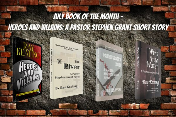 Book of the Month: Buy 3 Pastor Stephen Grant Adventures - THE RIVER, MURDERER'S ROW and WINE INTO WATER - and Get HEROES AND VILLAINS for Free - Signed Set