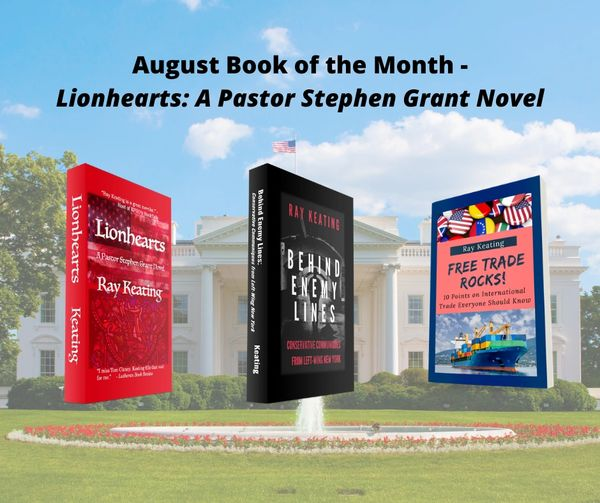 Book of the Month: Buy Ray Keating's Two Latest Nonfiction Books - FREE TRADE ROCKS! and BEHIND ENEMY LINES - and Get LIONHEARTS for FREE!