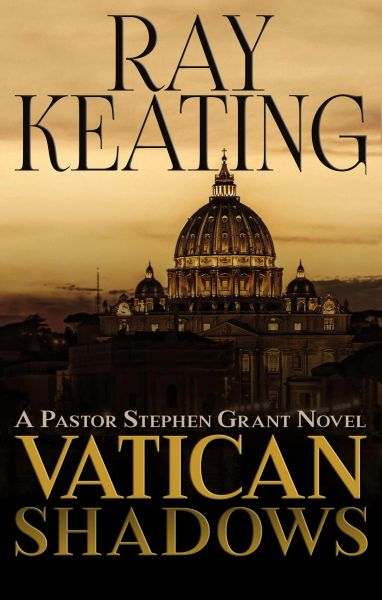 Vatican Shadows: A Pastor Stephen Grant Novel - Pre-Order Sale and Signed by the Author