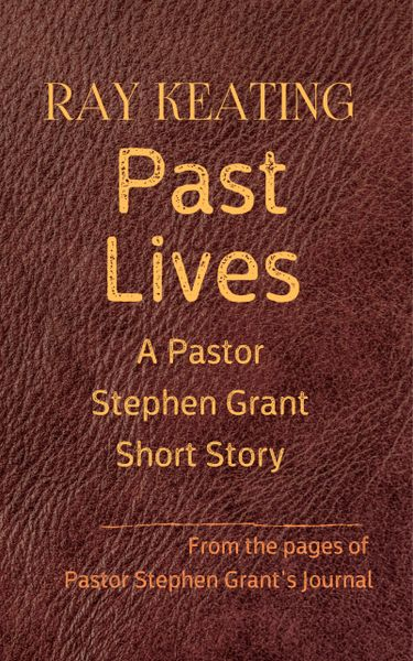 Past Lives: A Pastor Stephen Grant Short Story - Pre-Order Sale - Signed by Author