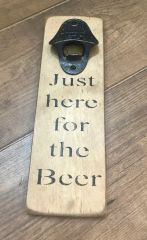 'Just Here for the Beer' Bottle Opener by Austin Sloan