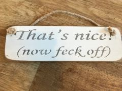 ' That's nice! (now feck off)' Sign by Austin Sloan