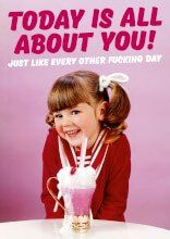Today Is All About You Funny Birthday Card