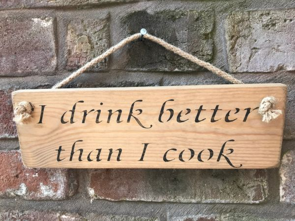 I Drink Better than I Cook Sign