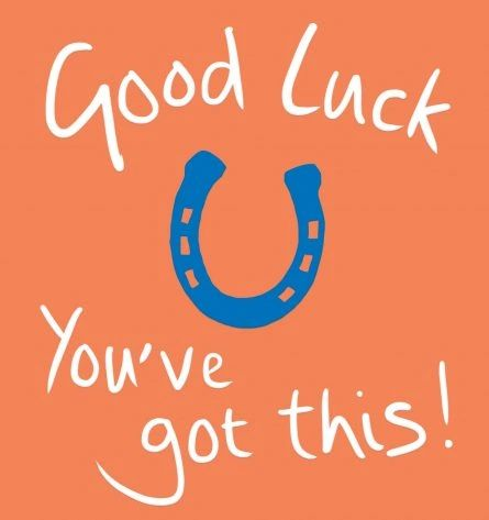 Good Luck You've Got This!