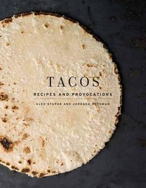 Tacos: Recipes and Provocations Book