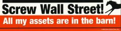 Bumper Sticker: Screw Wall Street. All my assets are in the barn! - Item # B Screw