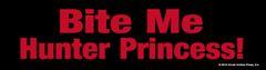 Bumper Sticker: Bite Me Hunter Princess - Item # B Bite HP
