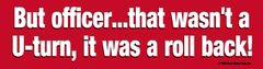 Bumper Sticker: But officer... - Item # B Officer