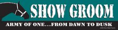 Bumper Sticker: Show Groom Army of One, From Dawn to Dusk - Item# B SG1
