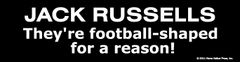 Bumper Sticker: Jack Russells They're football shaped for a reason! - Item # B Jack