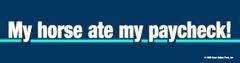 Bumper Sticker: My horse ate my paycheck! - Item # B Paycheck