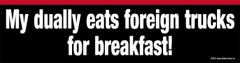 Bumper Sticker: My dually eats foreign trucks for breakfast! - Item # B Foreign
