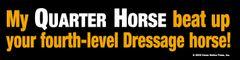 Bumper Sticker: My Quarter Horse beat up your fourth-level dressage horse - Item # B My QH