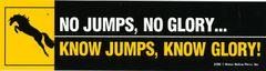 Bumper Sticker: No jumps, no glory... - Item # B No jumps