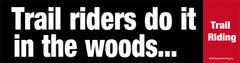 Bumper Sticker: Trail riders do it in the woods - Item # B Trail